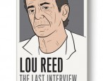Remembering Lou Reed on the eve of the publication of Lou Reed: The Last Interview