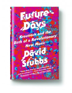 FUTURE DAYS: KRAUTROCK AND THE BIRTH OF A REVOLUTIONARY NEW MUSIC is out now.
