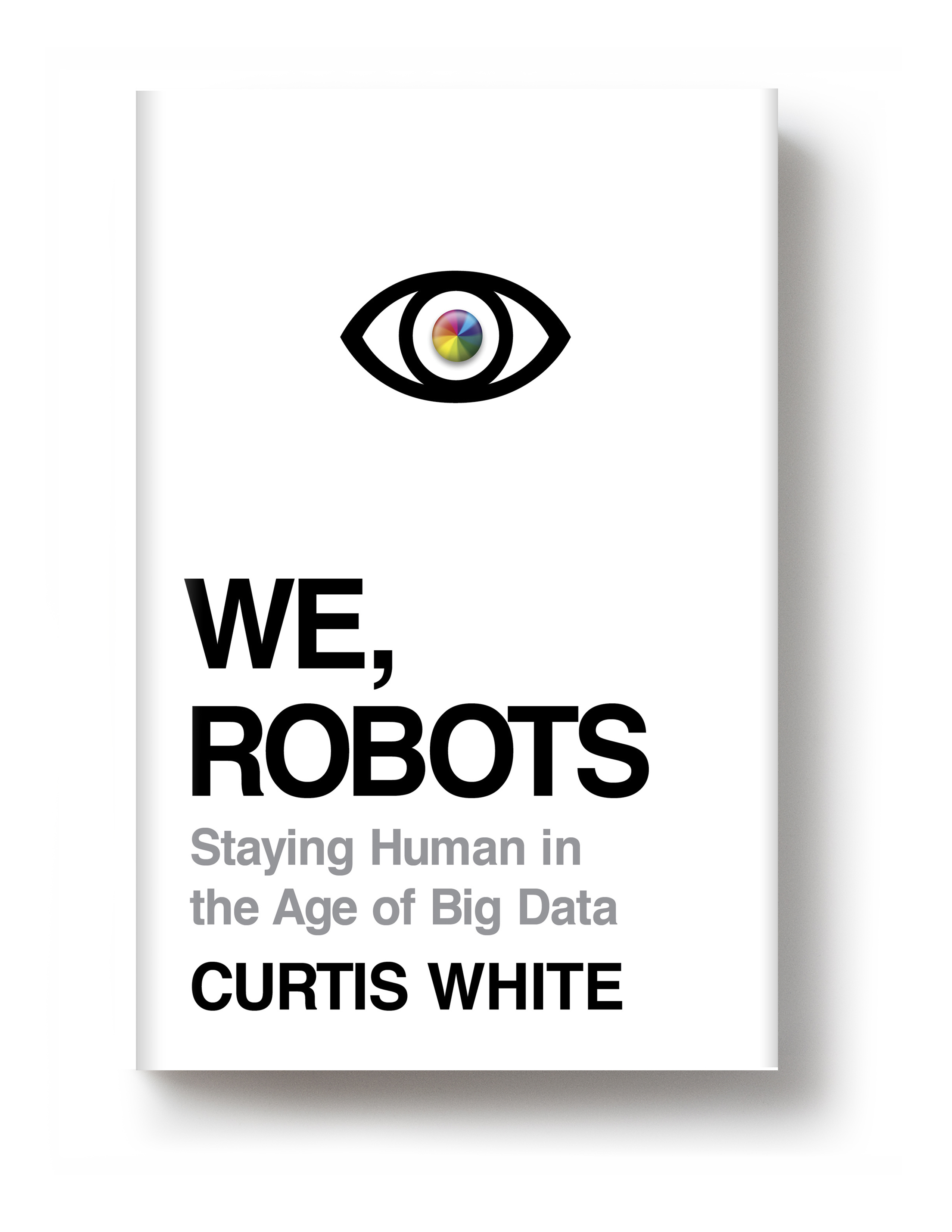 Fall Books Preview: We, Robots, by Curtis White