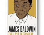 Excerpt: <i>James Baldwin: The Last Interview and Other Conversations </i>