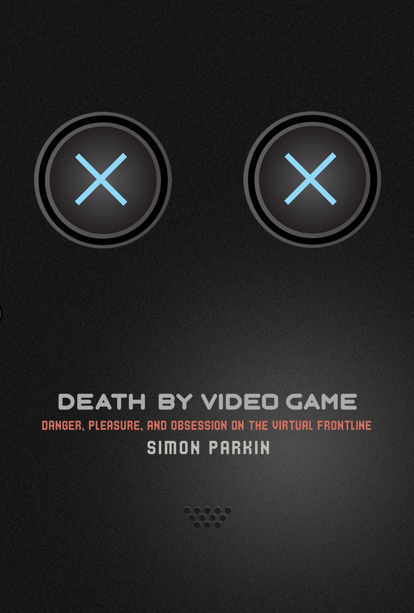 Summer Books Preview: <i>Death by Video Game</i>, by Simon Parkin