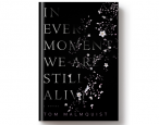 """More like a Greek tragedy"": A Q&A with Tom Malmquist, author of <i>In Every Moment We Are Still Alive</i>"